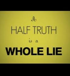 Half Truth is a whole Lie